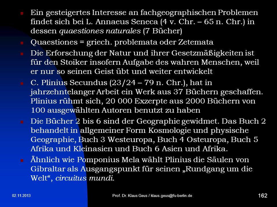 02.11.2013Prof. Dr. Klaus Geus / klaus.geus@fu-berlin.de 162 Ein gesteigertes Interesse an fachgeographischen Problemen findet sich bei L. Annaeus Sen
