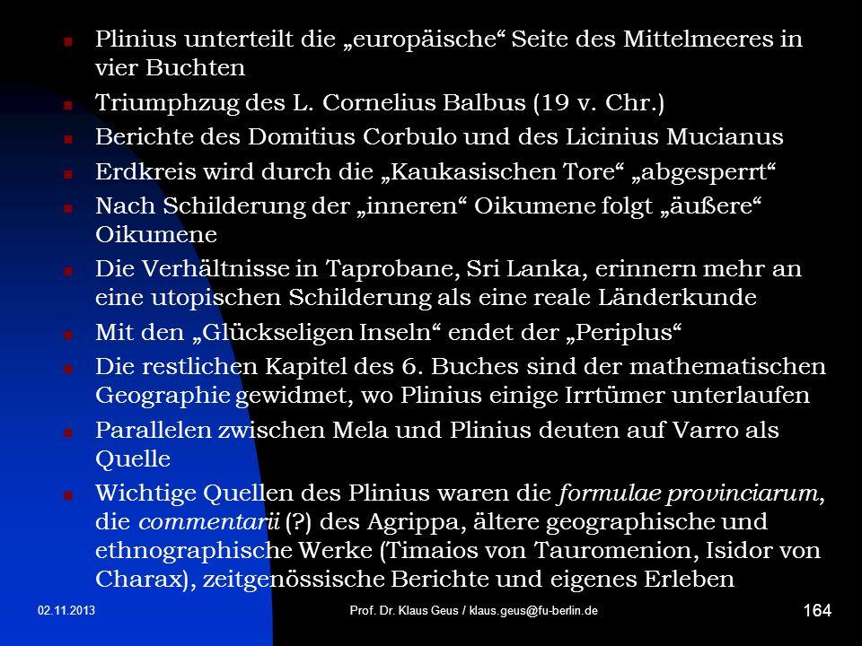 02.11.2013Prof. Dr. Klaus Geus / klaus.geus@fu-berlin.de 164 Plinius unterteilt die europäische Seite des Mittelmeeres in vier Buchten Triumphzug des