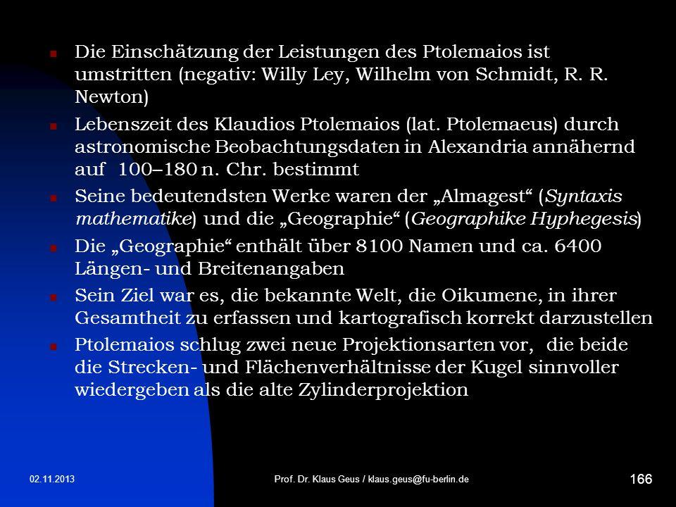 02.11.2013Prof. Dr. Klaus Geus / klaus.geus@fu-berlin.de 166 Die Einschätzung der Leistungen des Ptolemaios ist umstritten (negativ: Willy Ley, Wilhel
