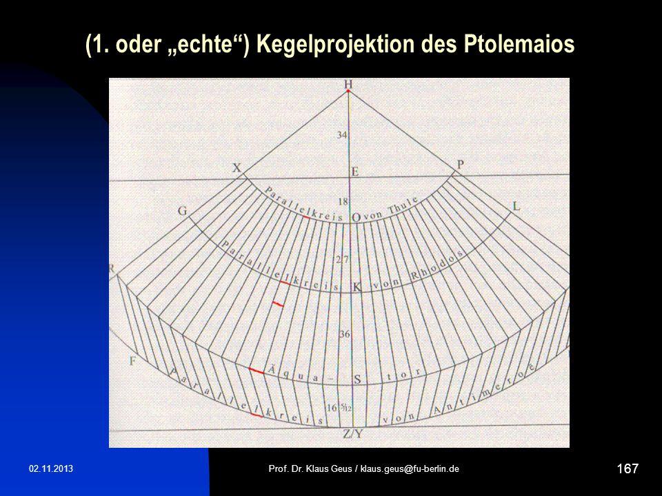 (1. oder echte) Kegelprojektion des Ptolemaios 02.11.2013Prof. Dr. Klaus Geus / klaus.geus@fu-berlin.de 167
