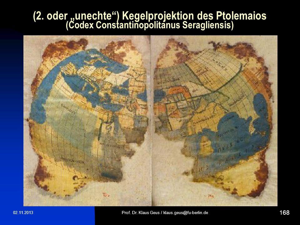(2. oder unechte) Kegelprojektion des Ptolemaios (Codex Constantinopolitanus Seragliensis) 02.11.2013Prof. Dr. Klaus Geus / klaus.geus@fu-berlin.de 16