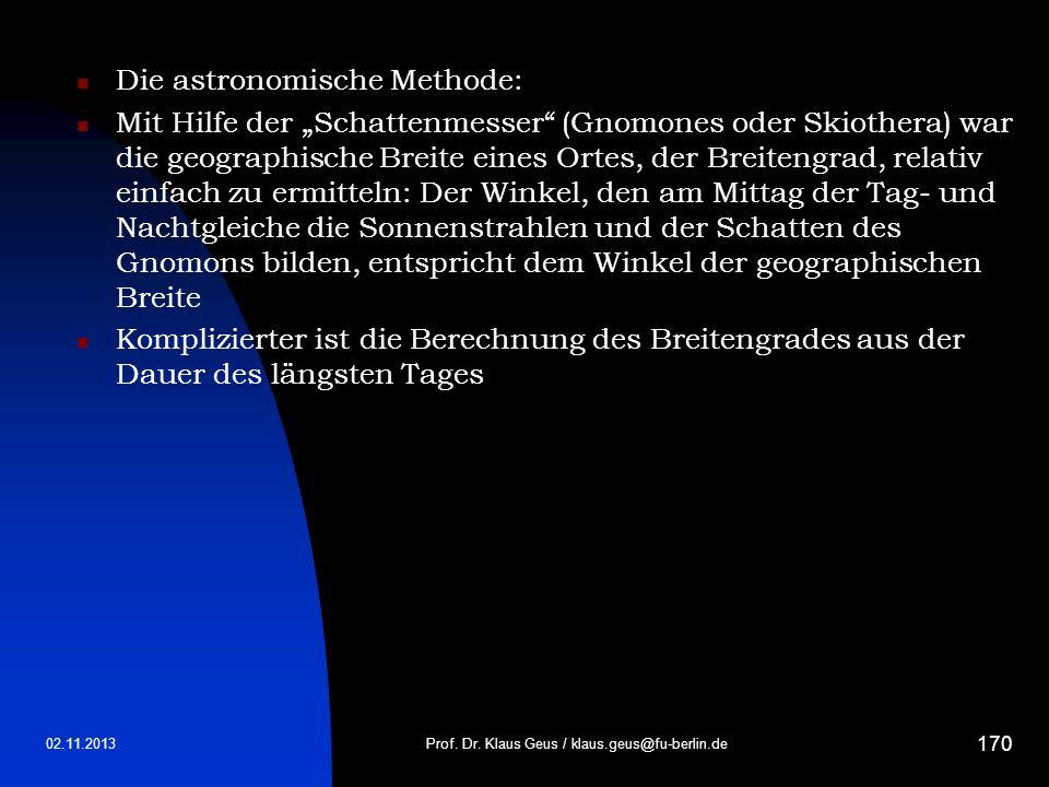 02.11.2013Prof. Dr. Klaus Geus / klaus.geus@fu-berlin.de 170 Die astronomische Methode: Mit Hilfe der Schattenmesser (Gnomones oder Skiothera) war die