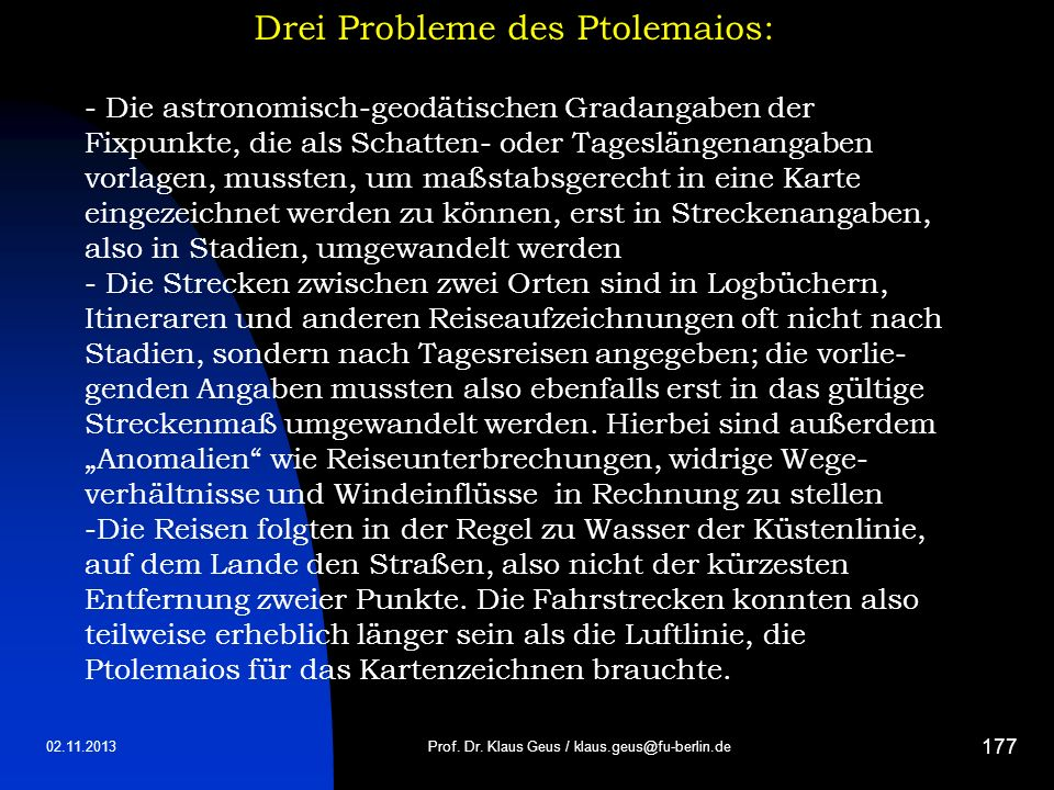 02.11.2013 177 Prof. Dr. Klaus Geus / klaus.geus@fu-berlin.de Drei Probleme des Ptolemaios: - Die astronomisch-geodätischen Gradangaben der Fixpunkte,