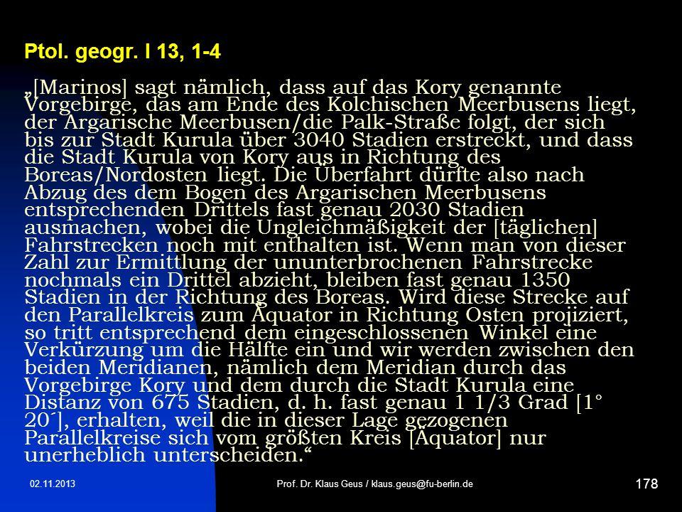 02.11.2013 178 Ptol. geogr. I 13, 1-4 [Marinos] sagt nämlich, dass auf das Kory genannte Vorgebirge, das am Ende des Kolchischen Meerbusens liegt, der
