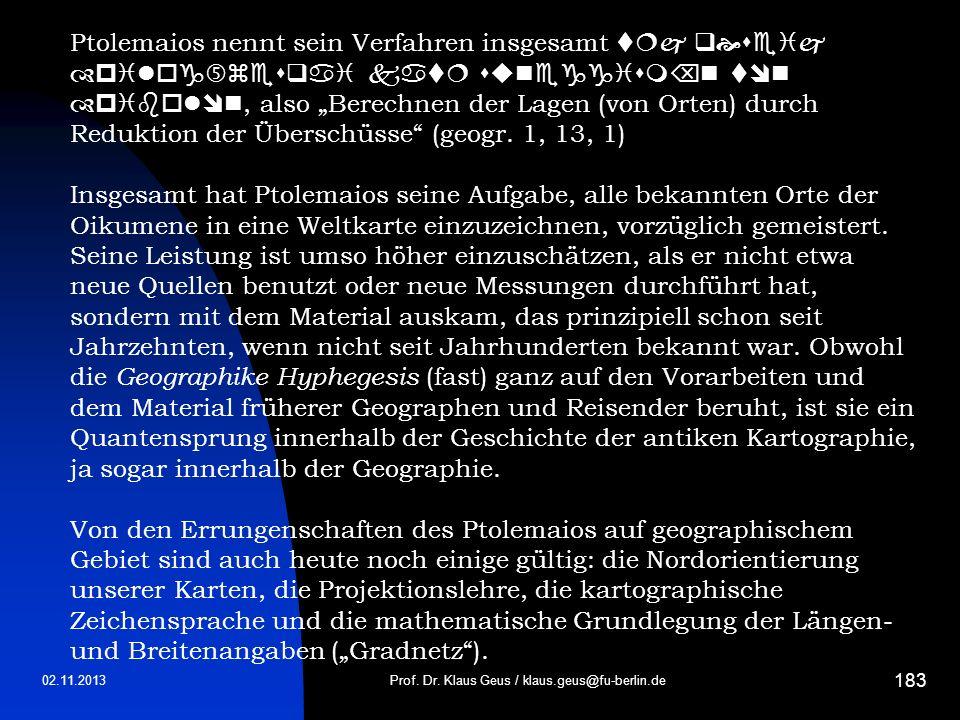 02.11.2013 183 Prof. Dr. Klaus Geus / klaus.geus@fu-berlin.de Ptolemaios nennt sein Verfahren insgesamt, also Berechnen der Lagen (von Orten) durch Re