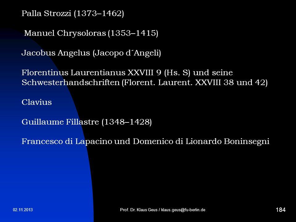 02.11.2013 184 Prof. Dr. Klaus Geus / klaus.geus@fu-berlin.de Palla Strozzi (1373–1462) Manuel Chrysoloras (1353–1415) Jacobus Angelus (Jacopo d´Angel