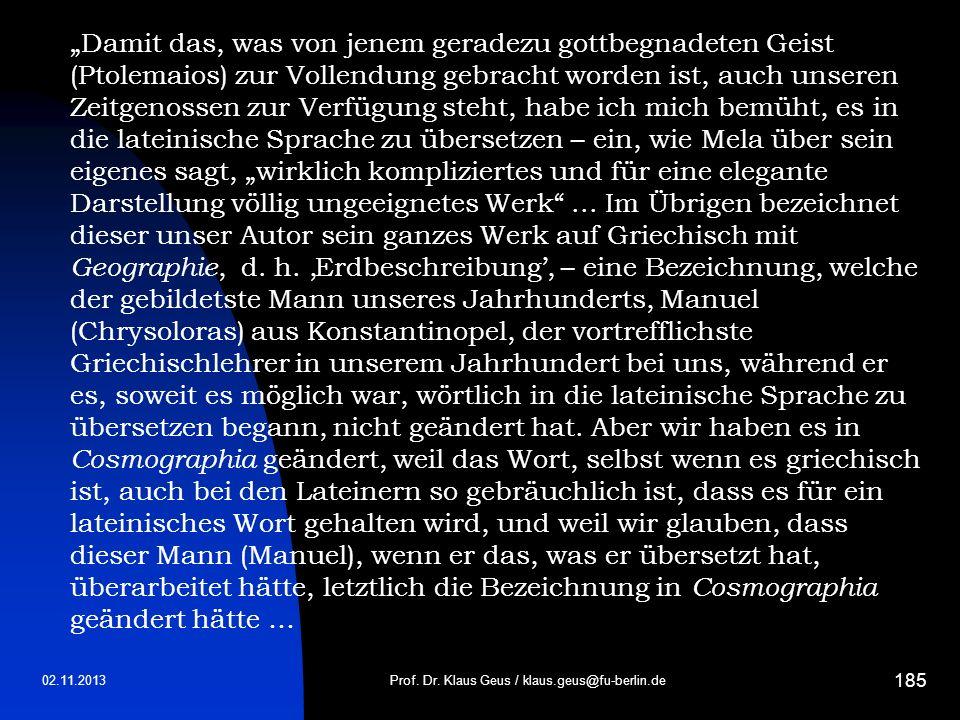 02.11.2013 185 Prof. Dr. Klaus Geus / klaus.geus@fu-berlin.de Damit das, was von jenem geradezu gottbegnadeten Geist (Ptolemaios) zur Vollendung gebra