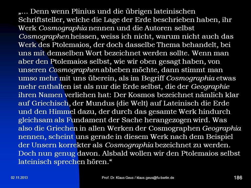 02.11.2013 186 Prof. Dr. Klaus Geus / klaus.geus@fu-berlin.de … Denn wenn Plinius und die übrigen lateinischen Schriftsteller, welche die Lage der Erd