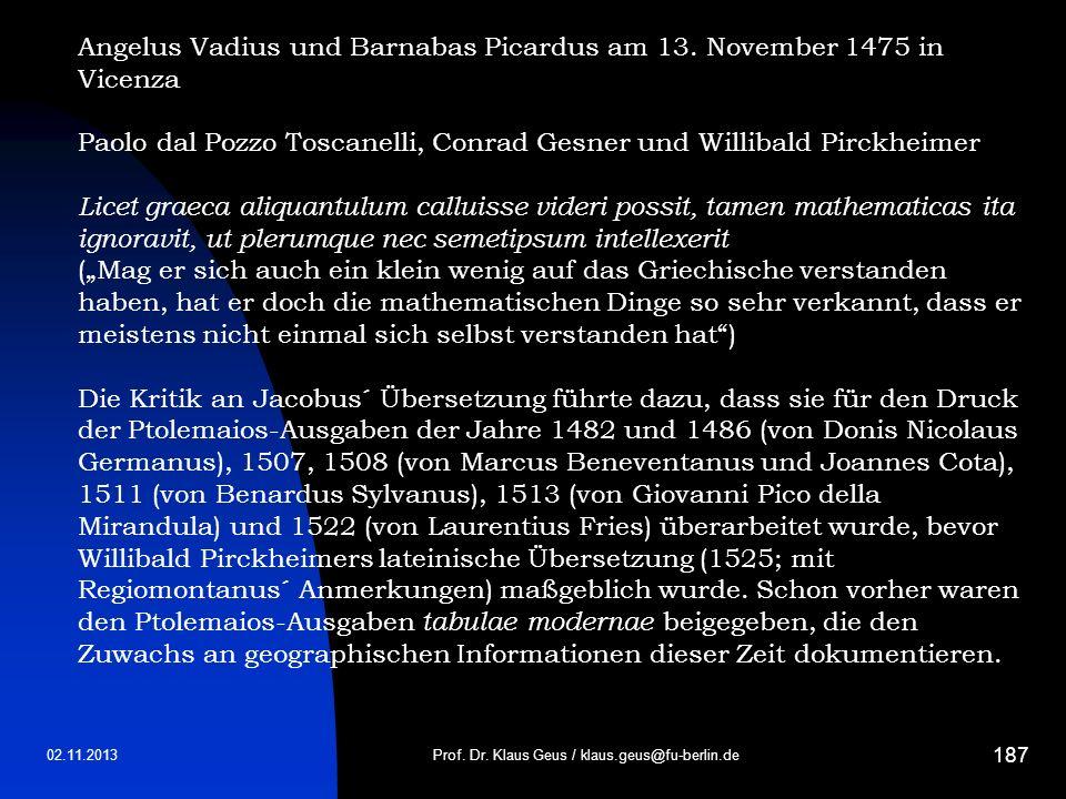 02.11.2013 187 Prof. Dr. Klaus Geus / klaus.geus@fu-berlin.de Angelus Vadius und Barnabas Picardus am 13. November 1475 in Vicenza Paolo dal Pozzo Tos