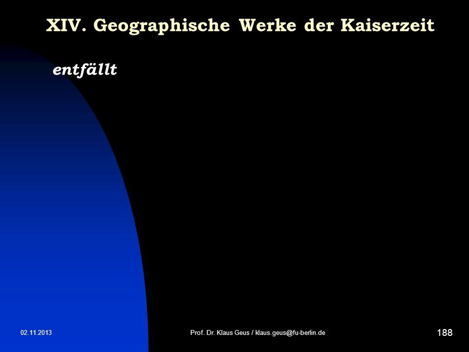 02.11.2013 188 XIV. Geographische Werke der Kaiserzeit entfällt Prof. Dr. Klaus Geus / klaus.geus@fu-berlin.de