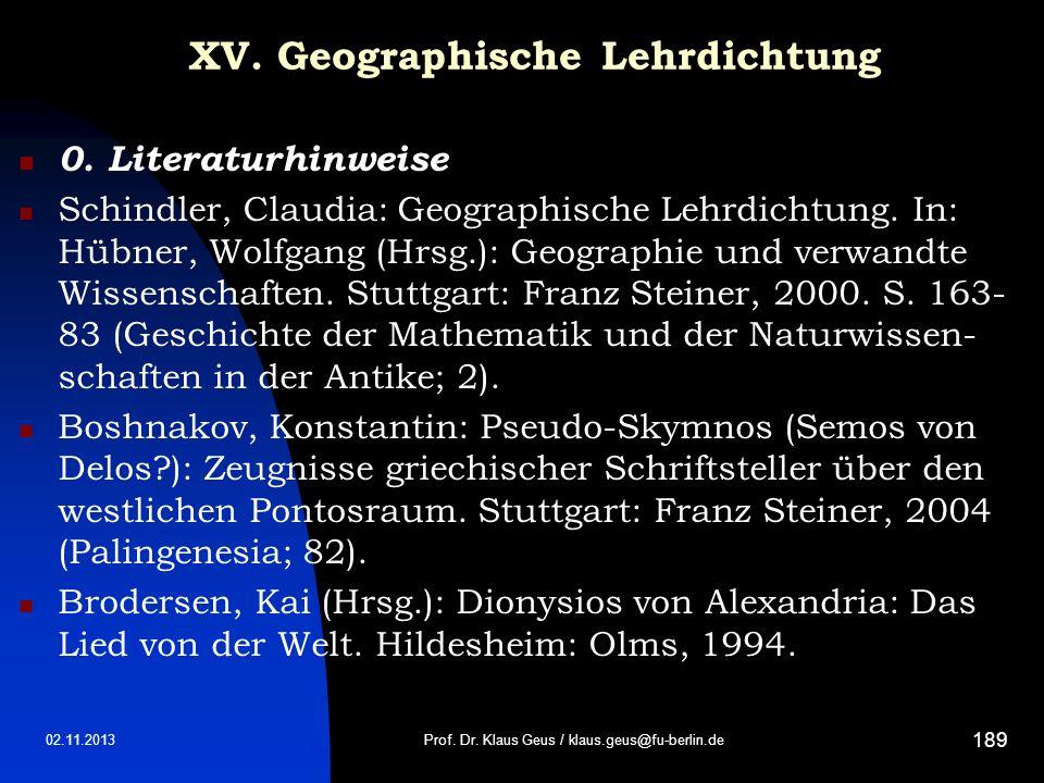 02.11.2013 189 XV. Geographische Lehrdichtung 0. Literaturhinweise Schindler, Claudia: Geographische Lehrdichtung. In: Hübner, Wolfgang (Hrsg.): Geogr