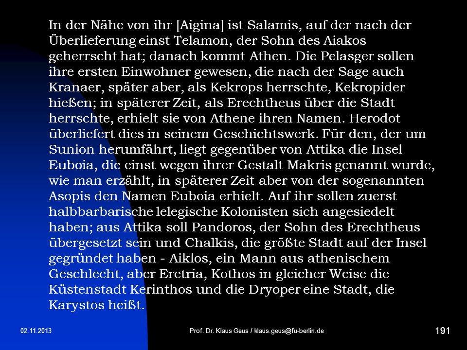 02.11.2013 191 Prof. Dr. Klaus Geus / klaus.geus@fu-berlin.de In der Nähe von ihr [Aigina] ist Salamis, auf der nach der Überlieferung einst Telamon,