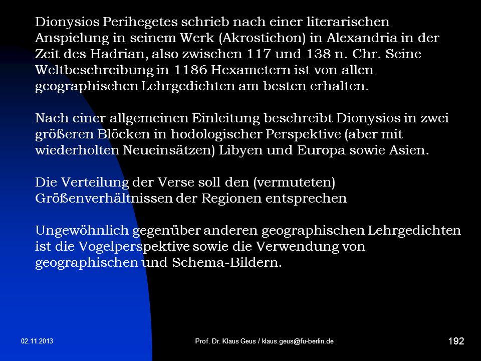 02.11.2013 192 Prof. Dr. Klaus Geus / klaus.geus@fu-berlin.de Dionysios Perihegetes schrieb nach einer literarischen Anspielung in seinem Werk (Akrost