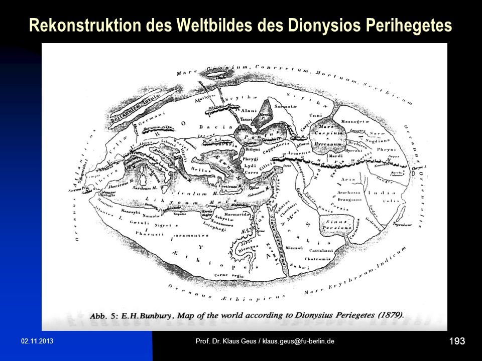 Rekonstruktion des Weltbildes des Dionysios Perihegetes 02.11.2013Prof. Dr. Klaus Geus / klaus.geus@fu-berlin.de 193