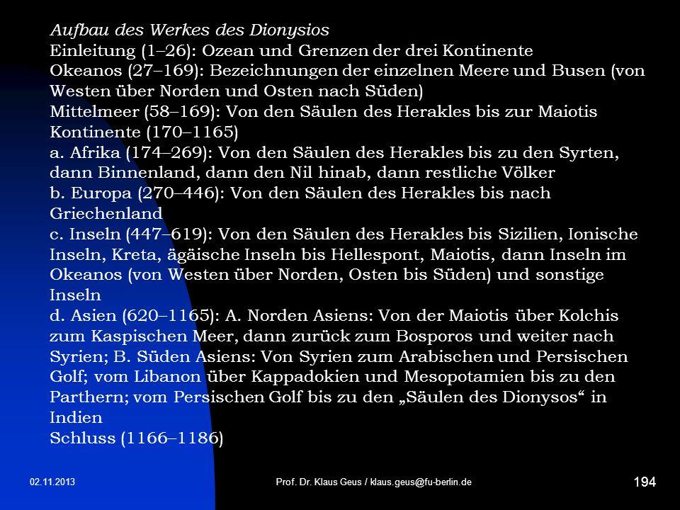 02.11.2013 194 Prof. Dr. Klaus Geus / klaus.geus@fu-berlin.de Aufbau des Werkes des Dionysios Einleitung (1–26): Ozean und Grenzen der drei Kontinente