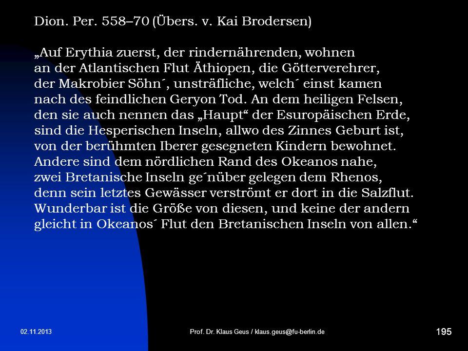 02.11.2013 195 Prof. Dr. Klaus Geus / klaus.geus@fu-berlin.de Dion. Per. 558–70 (Übers. v. Kai Brodersen) Auf Erythia zuerst, der rindernährenden, woh