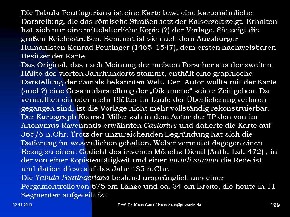 02.11.2013 199 Prof. Dr. Klaus Geus / klaus.geus@fu-berlin.de Die Tabula Peutingeriana ist eine Karte bzw. eine kartenähnliche Darstellung, die das rö