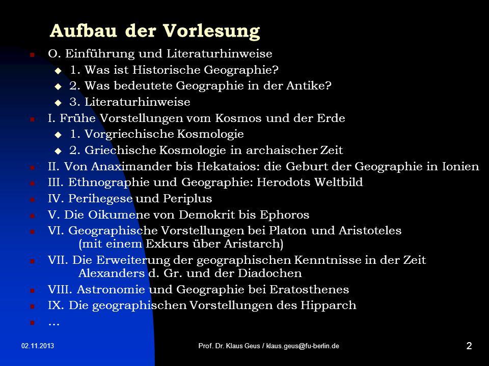 02.11.2013 2 Aufbau der Vorlesung O. Einführung und Literaturhinweise 1. Was ist Historische Geographie? 2. Was bedeutete Geographie in der Antike? 3.