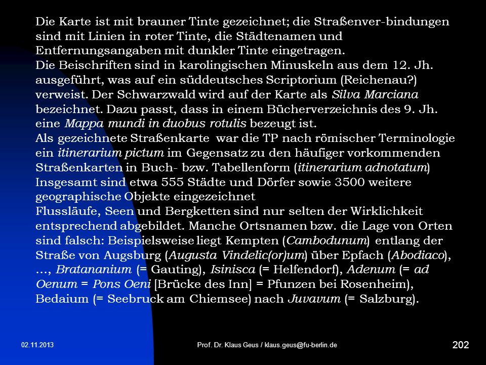 02.11.2013 202 Prof. Dr. Klaus Geus / klaus.geus@fu-berlin.de Die Karte ist mit brauner Tinte gezeichnet; die Straßenver-bindungen sind mit Linien in