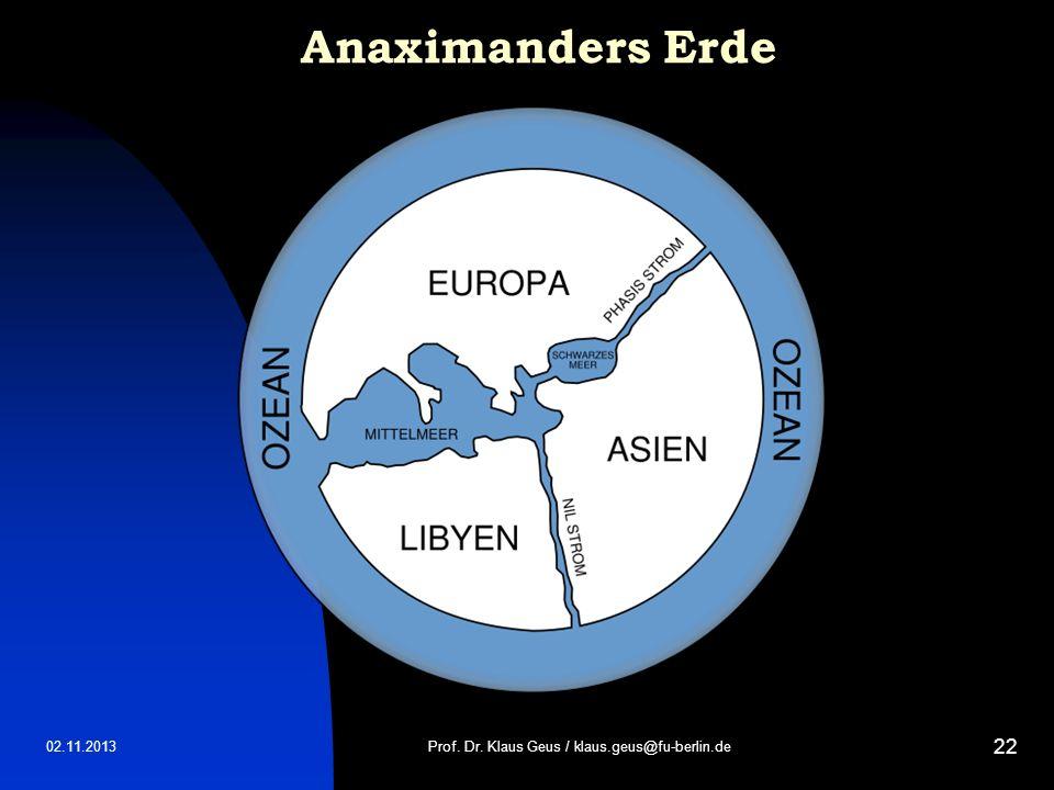 02.11.2013 22 Anaximanders Erde Prof. Dr. Klaus Geus / klaus.geus@fu-berlin.de