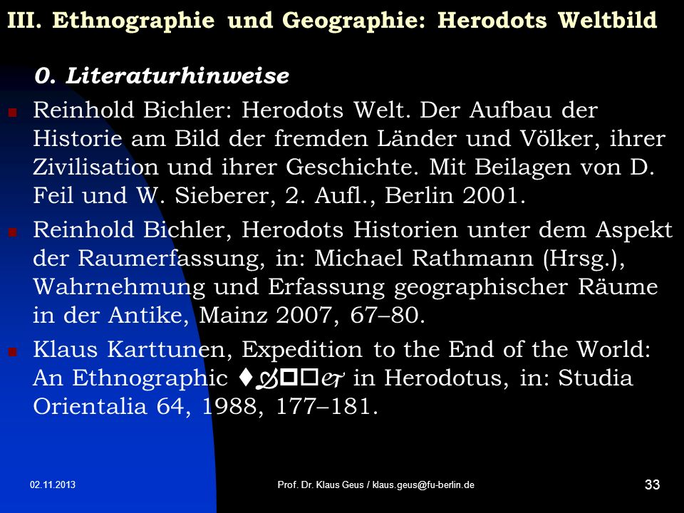 02.11.2013 33 III. Ethnographie und Geographie: Herodots Weltbild 0. Literaturhinweise Reinhold Bichler: Herodots Welt. Der Aufbau der Historie am Bil