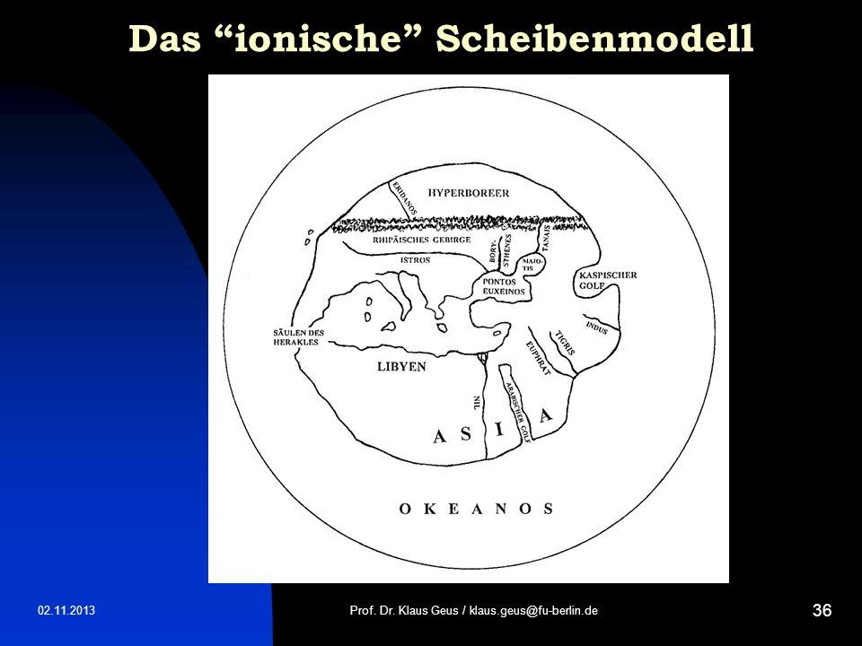 02.11.2013 36 Das ionische Scheibenmodell Prof. Dr. Klaus Geus / klaus.geus@fu-berlin.de