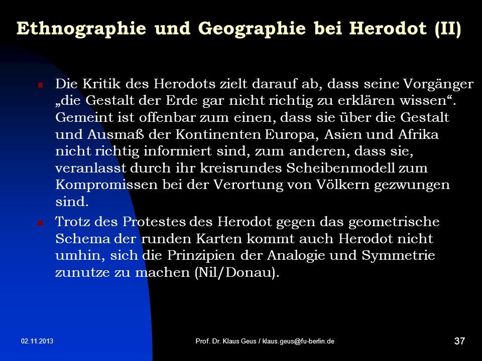 02.11.2013 37 Ethnographie und Geographie bei Herodot (II) Die Kritik des Herodots zielt darauf ab, dass seine Vorgänger die Gestalt der Erde gar nich