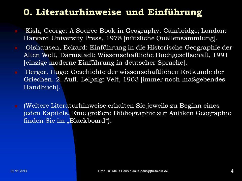 02.11.2013 4 0. Literaturhinweise und Einführung Kish, George: A Source Book in Geography. Cambridge; London: Harvard University Press, 1978 [nützlich