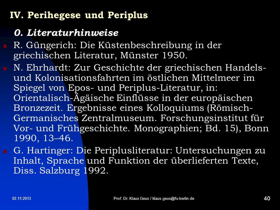 02.11.2013 40 IV. Perihegese und Periplus 0. Literaturhinweise R. Güngerich: Die Küstenbeschreibung in der griechischen Literatur, Münster 1950. N. Eh