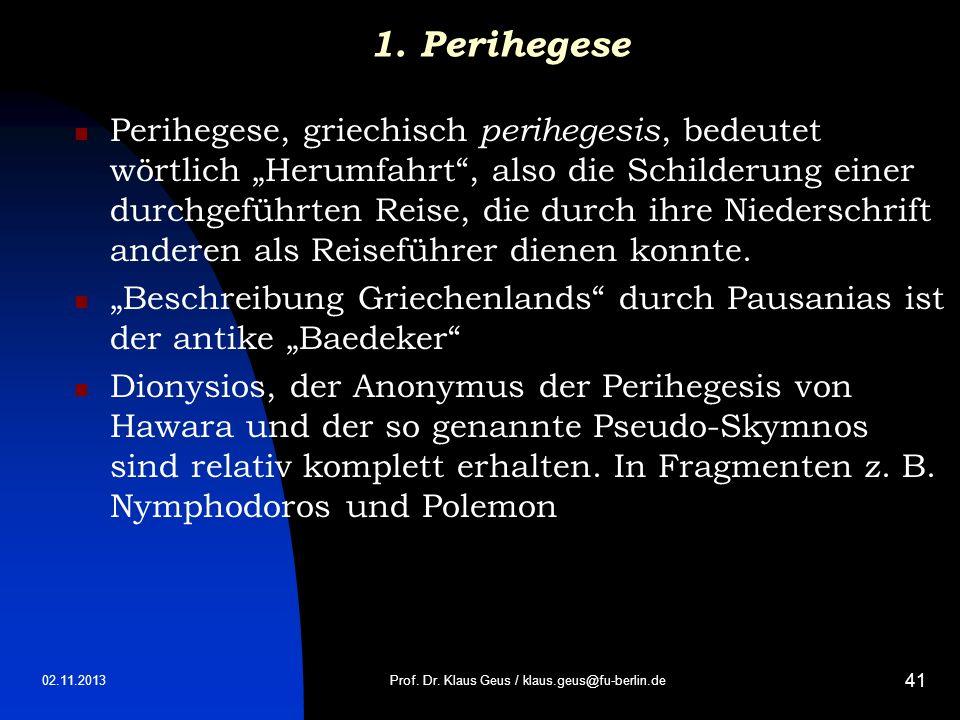 02.11.2013 41 1. Perihegese Perihegese, griechisch perihegesis, bedeutet wörtlich Herumfahrt, also die Schilderung einer durchgeführten Reise, die dur