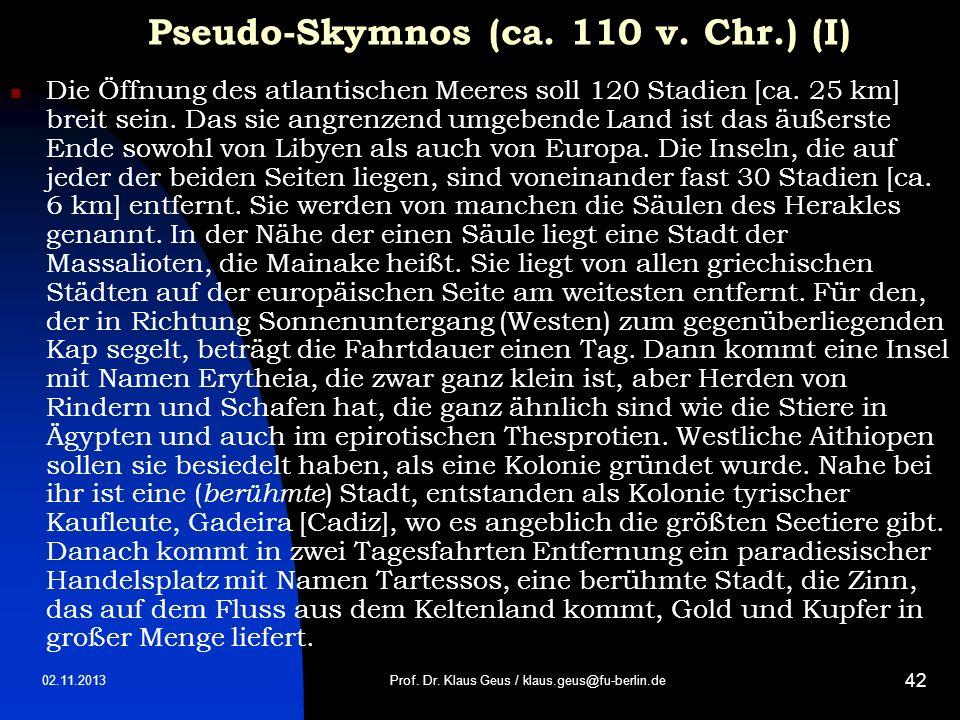 02.11.2013 42 Pseudo-Skymnos (ca. 110 v. Chr.) (I) Die Öffnung des atlantischen Meeres soll 120 Stadien [ca. 25 km] breit sein. Das sie angrenzend umg