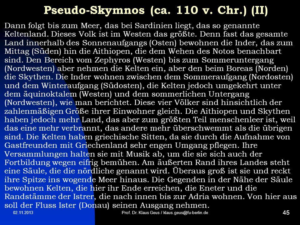02.11.2013 45 Pseudo-Skymnos (ca. 110 v. Chr.) (II) Dann folgt bis zum Meer, das bei Sardinien liegt, das so genannte Keltenland. Dieses Volk ist im W