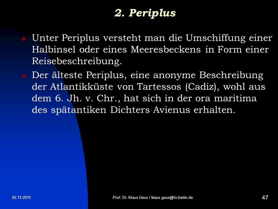 02.11.2013 47 2. Periplus Unter Periplus versteht man die Umschiffung einer Halbinsel oder eines Meeresbeckens in Form einer Reisebeschreibung. Der äl
