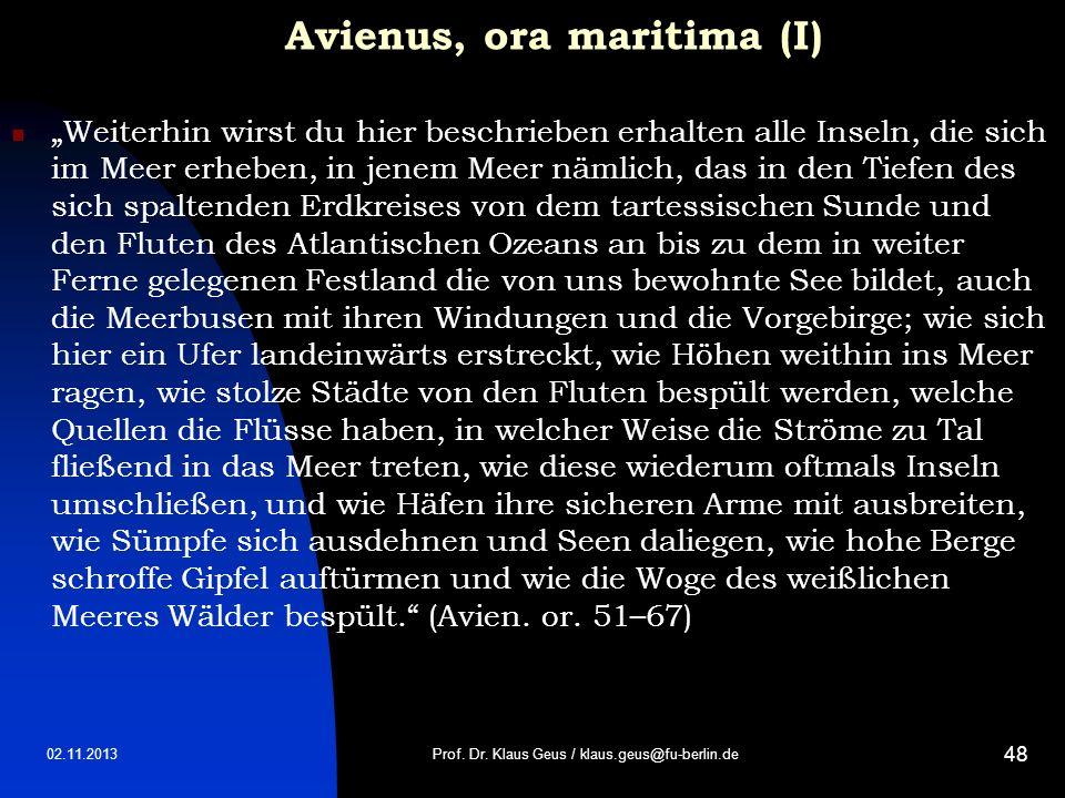 02.11.2013 48 Avienus, ora maritima (I) Weiterhin wirst du hier beschrieben erhalten alle Inseln, die sich im Meer erheben, in jenem Meer nämlich, das