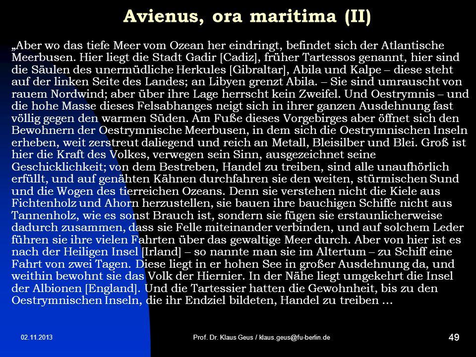 02.11.2013 49 Avienus, ora maritima (II) Aber wo das tiefe Meer vom Ozean her eindringt, befindet sich der Atlantische Meerbusen. Hier liegt die Stadt