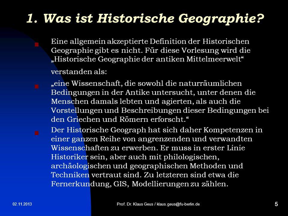 02.11.2013 5 1. Was ist Historische Geographie? Eine allgemein akzeptierte Definition der Historischen Geographie gibt es nicht. Für diese Vorlesung w