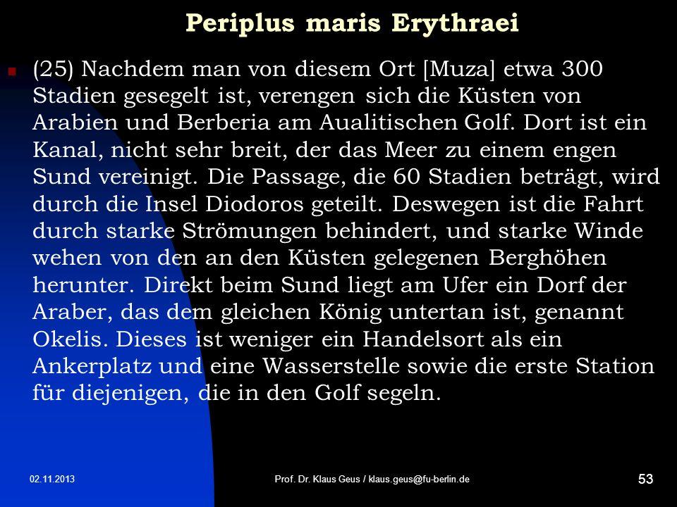 02.11.2013 53 Periplus maris Erythraei (25) Nachdem man von diesem Ort [Muza] etwa 300 Stadien gesegelt ist, verengen sich die Küsten von Arabien und
