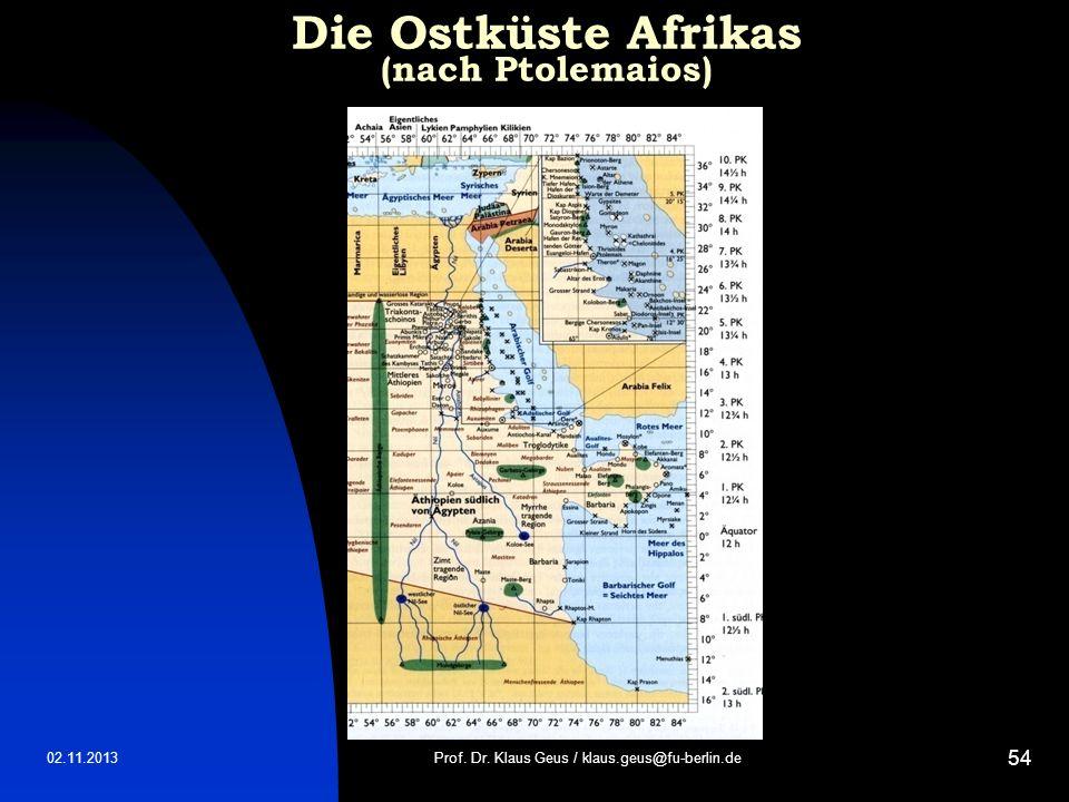 02.11.2013 54 Die Ostküste Afrikas (nach Ptolemaios) Prof. Dr. Klaus Geus / klaus.geus@fu-berlin.de