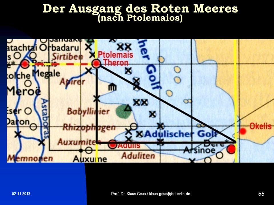 02.11.2013 55 Der Ausgang des Roten Meeres (nach Ptolemaios) Prof. Dr. Klaus Geus / klaus.geus@fu-berlin.de