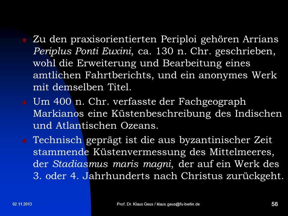 02.11.2013 56 Zu den praxisorientierten Periploi gehören Arrians Periplus Ponti Euxini, ca. 130 n. Chr. geschrieben, wohl die Erweiterung und Bearbeit