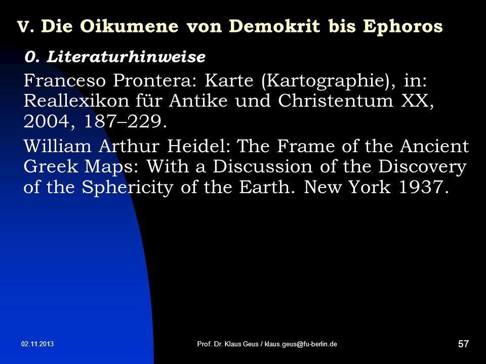 02.11.2013 57 V. Die Oikumene von Demokrit bis Ephoros 0. Literaturhinweise Franceso Prontera: Karte (Kartographie), in: Reallexikon für Antike und Ch