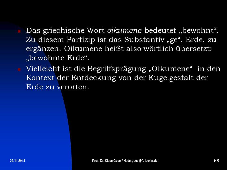 02.11.2013 58 Das griechische Wort oikumene bedeutet bewohnt. Zu diesem Partizip ist das Substantiv ge, Erde, zu ergänzen. Oikumene heißt also wörtlic