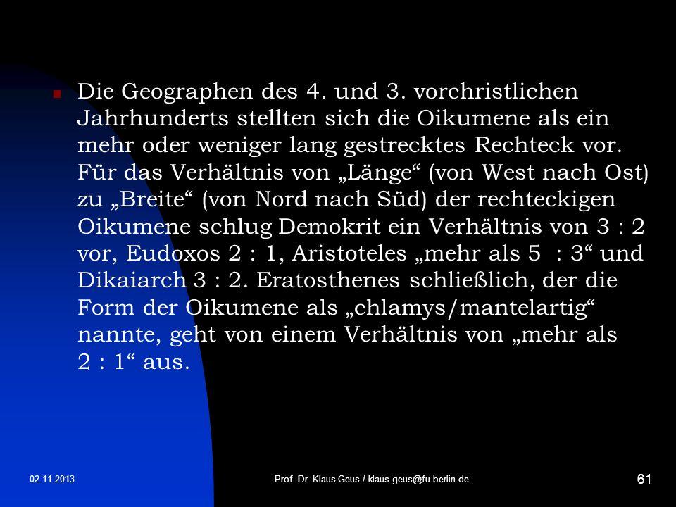 02.11.2013 61 Die Geographen des 4. und 3. vorchristlichen Jahrhunderts stellten sich die Oikumene als ein mehr oder weniger lang gestrecktes Rechteck