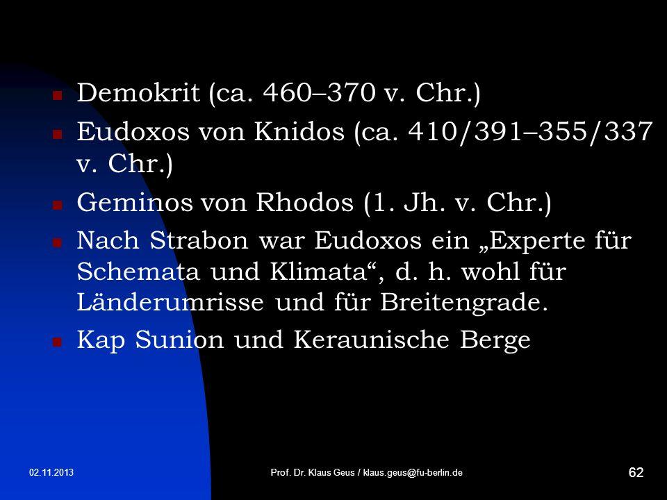 02.11.2013 62 Demokrit (ca. 460–370 v. Chr.) Eudoxos von Knidos (ca. 410/391–355/337 v. Chr.) Geminos von Rhodos (1. Jh. v. Chr.) Nach Strabon war Eud