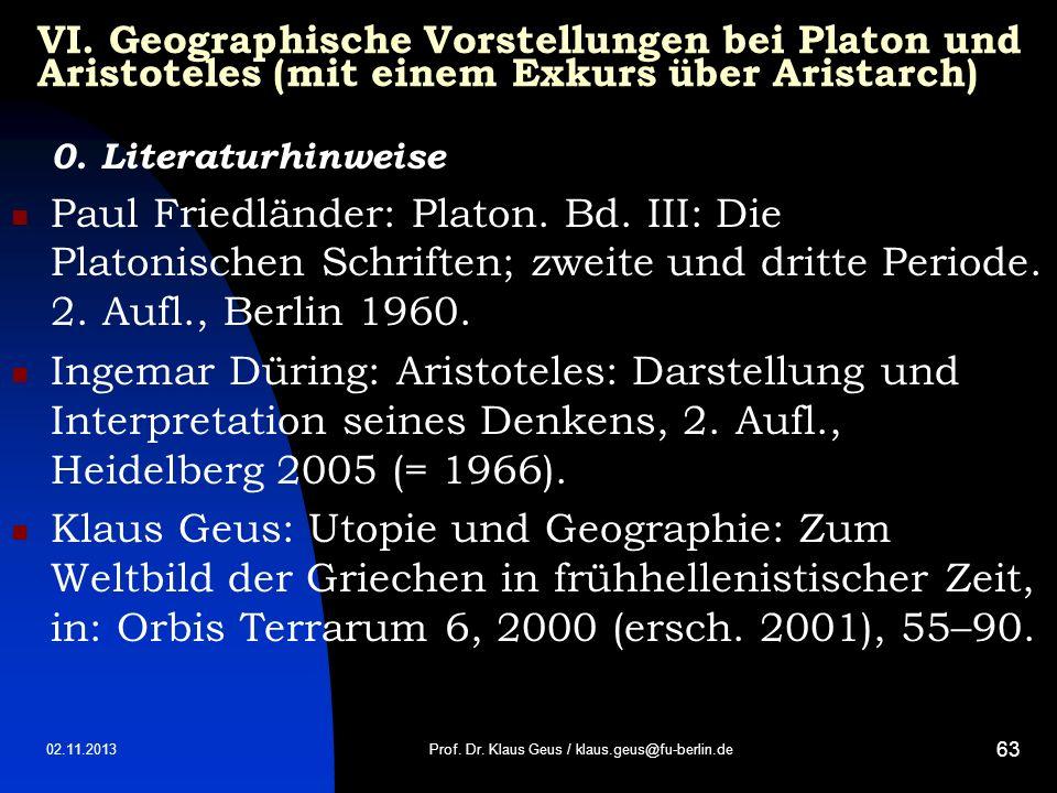 02.11.2013 63 VI. Geographische Vorstellungen bei Platon und Aristoteles (mit einem Exkurs über Aristarch) 0. Literaturhinweise Paul Friedländer: Plat