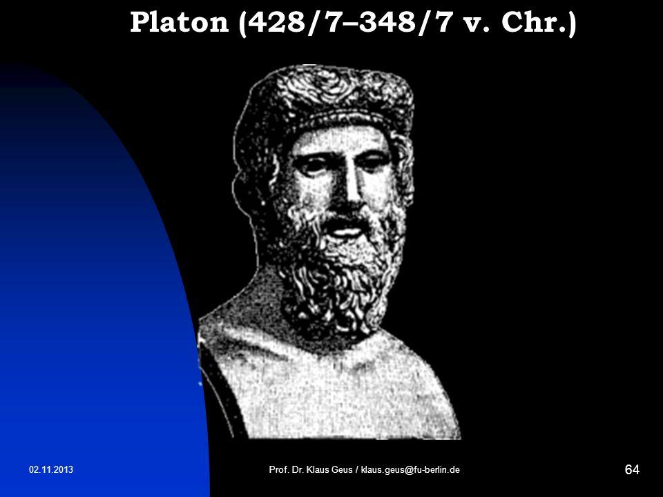 02.11.2013 64 Platon (428/7–348/7 v. Chr.) Prof. Dr. Klaus Geus / klaus.geus@fu-berlin.de