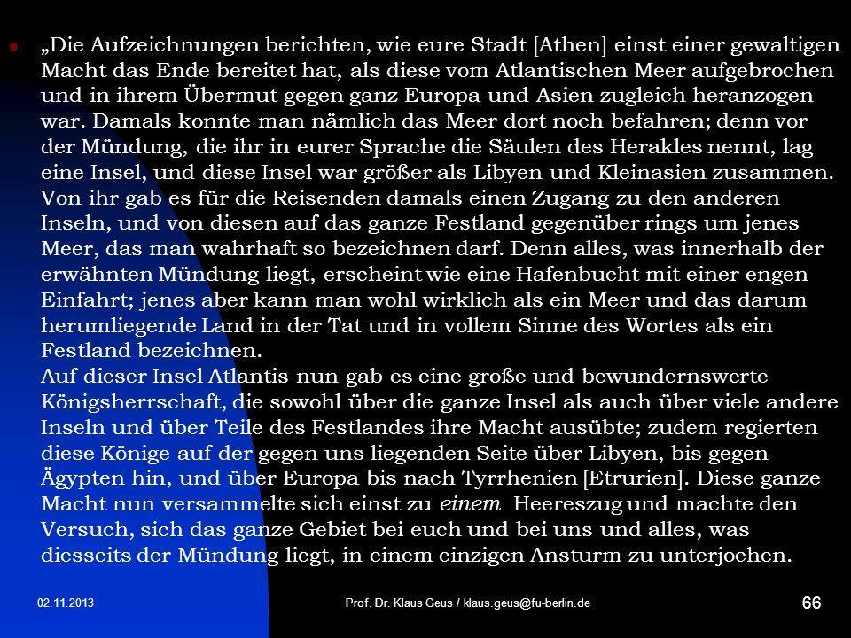 02.11.2013 66 Die Aufzeichnungen berichten, wie eure Stadt [Athen] einst einer gewaltigen Macht das Ende bereitet hat, als diese vom Atlantischen Meer