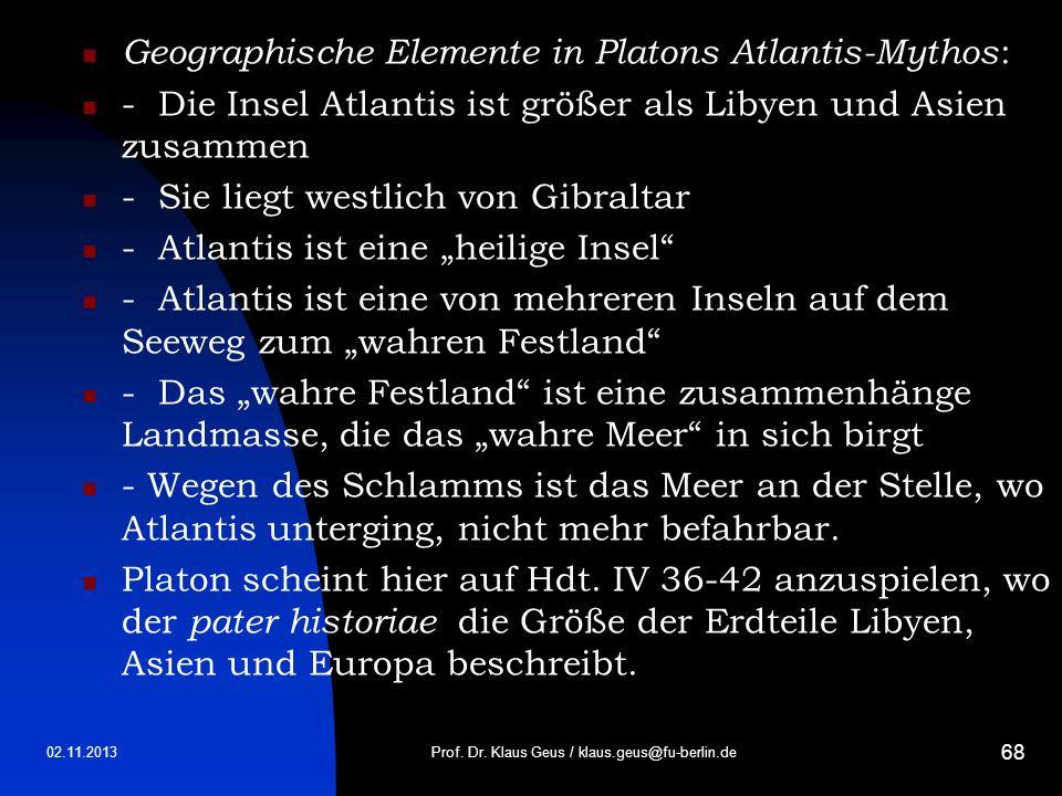 02.11.2013 68 Geographische Elemente in Platons Atlantis-Mythos : - Die Insel Atlantis ist größer als Libyen und Asien zusammen - Sie liegt westlich v