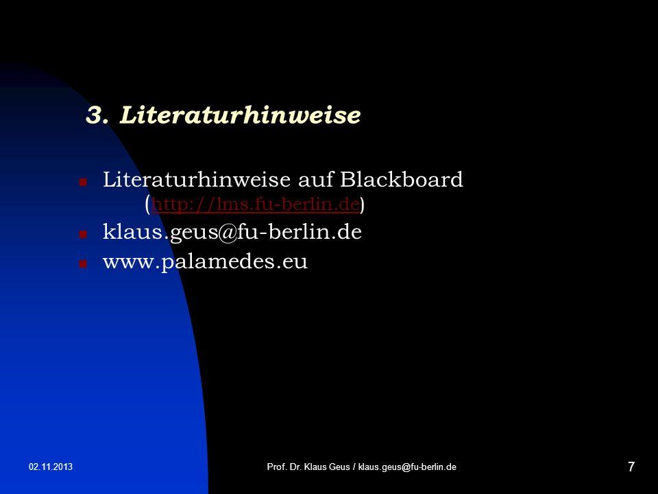02.11.2013 7 3. Literaturhinweise Literaturhinweise auf Blackboard ( http://lms.fu-berlin.de) http://lms.fu-berlin.de klaus.geus@fu-berlin.de www.pala