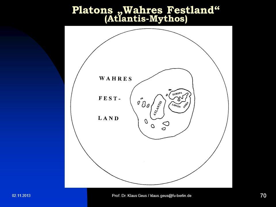 02.11.2013 70 Platons Wahres Festland (Atlantis-Mythos) Prof. Dr. Klaus Geus / klaus.geus@fu-berlin.de